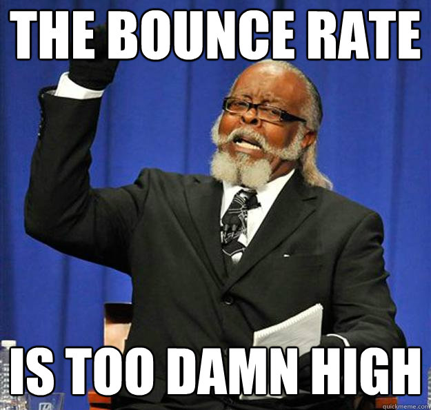 The bounce rate is too damn high!